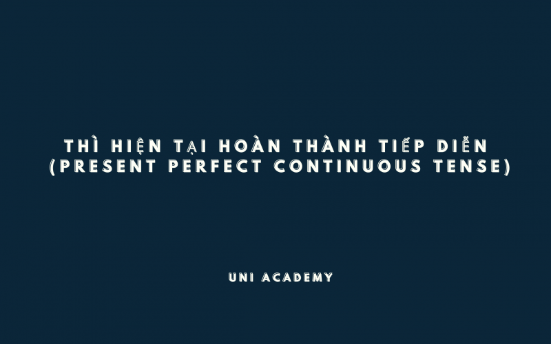 Thì hiện tại hoàn thành tiếp diễn (Present Perfect Continuous Tense) trong tiếng Anh