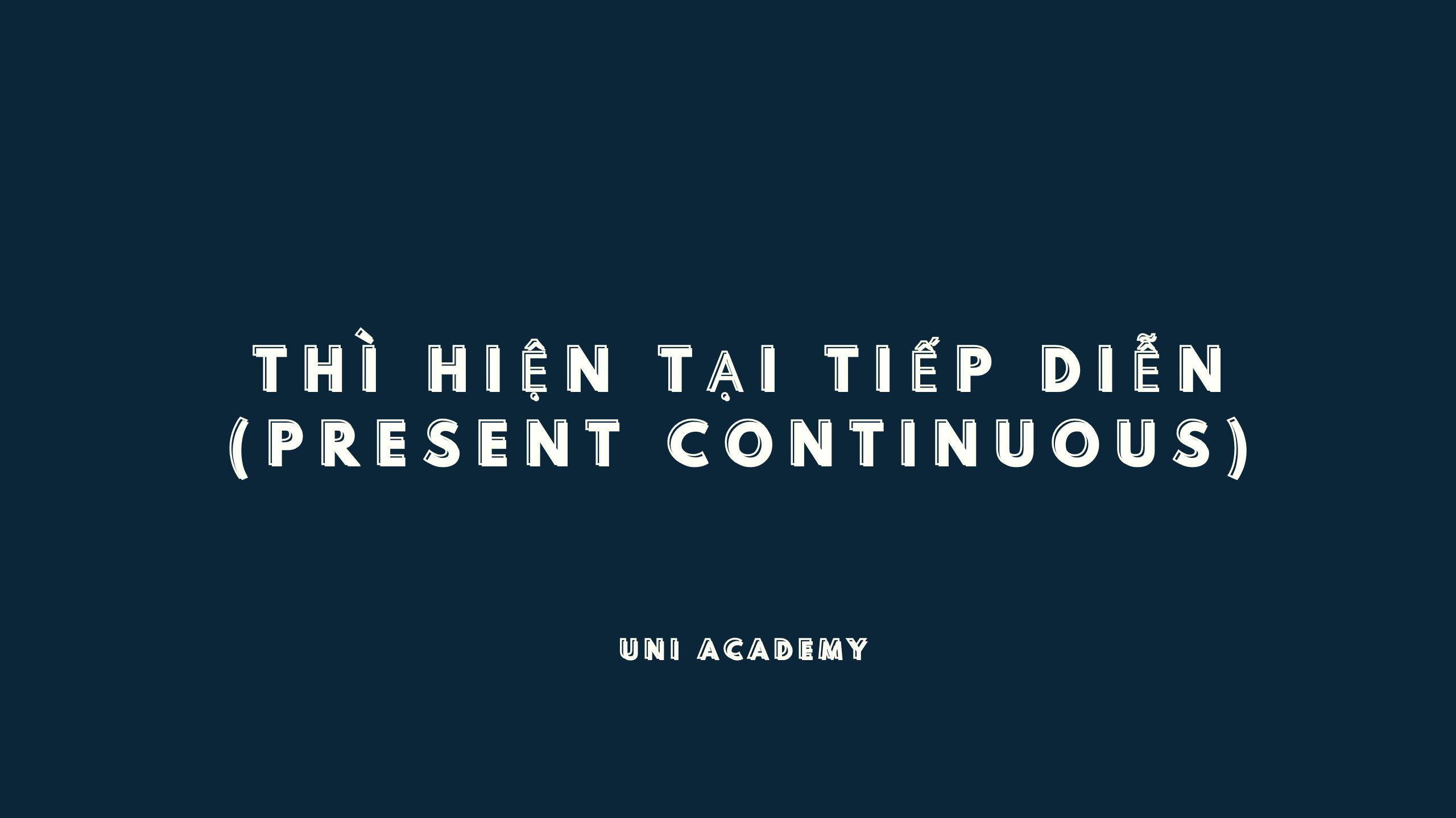 Thì hiện tại tiếp diễn (Present Continuous) trong tiếng Anh
