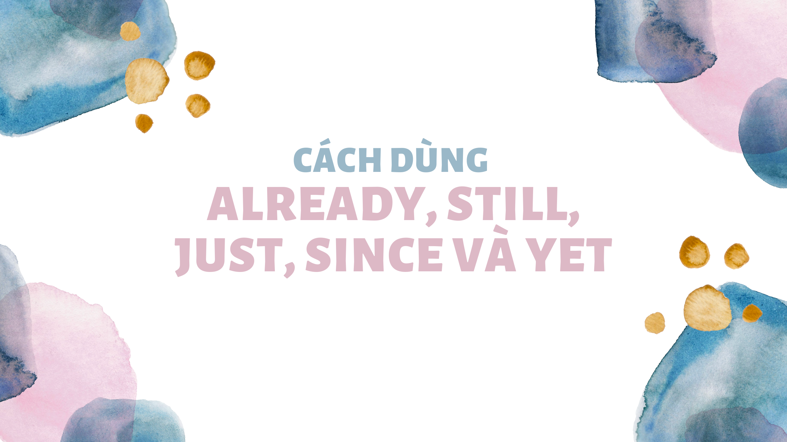 Cách dùng Already, Still, Just, Since và Yet