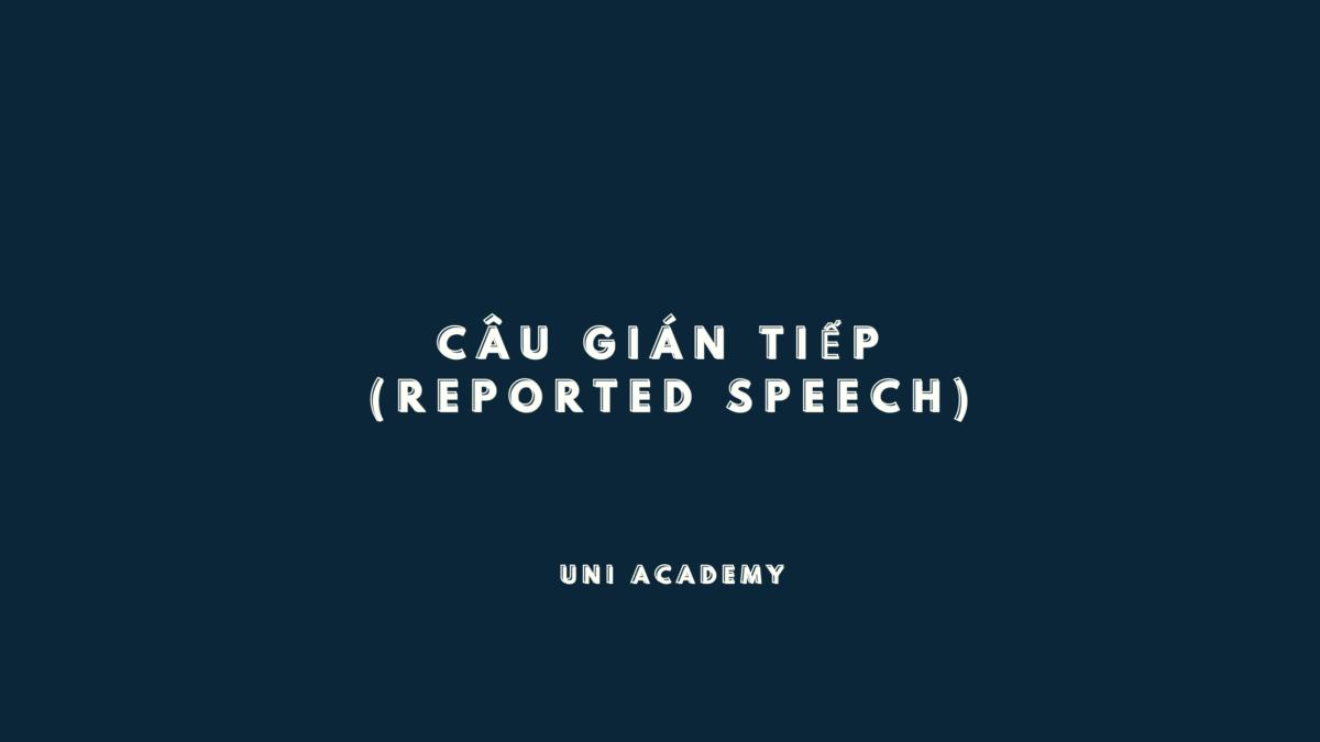 Câu gián tiếp (Reported speech) trong tiếng Anh
