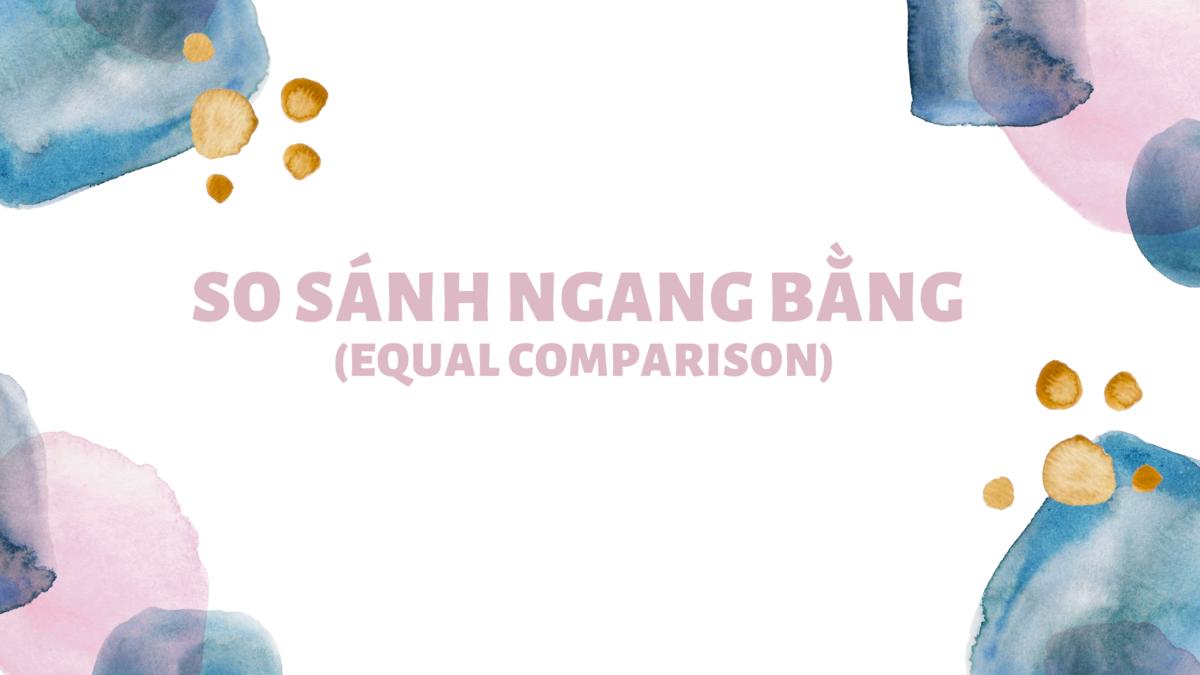 So sánh ngang bằng (Equal Comparison) trong tiếng Anh