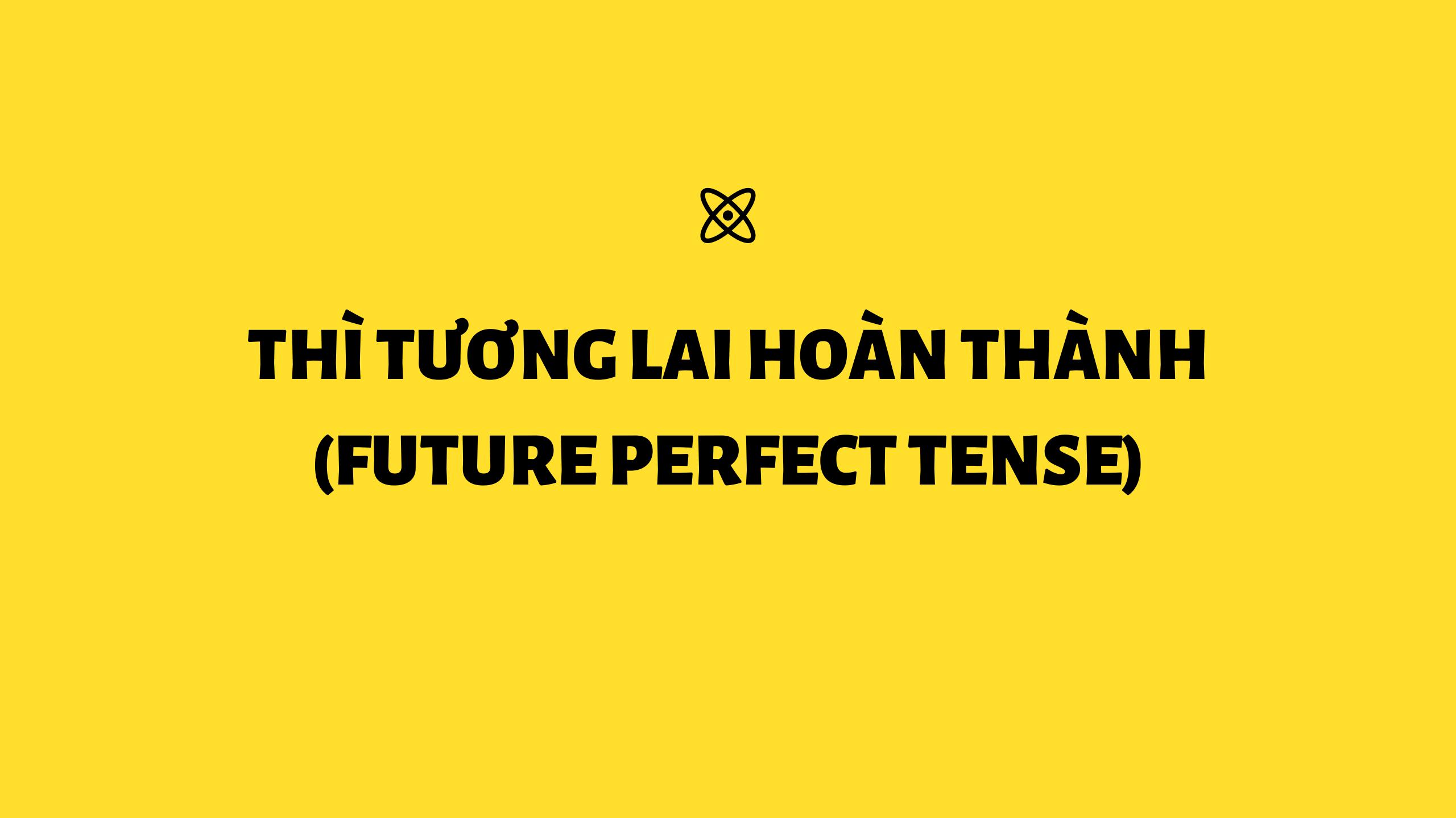 Thì Tương lai hoàn thành (Future perfect tense) trong tiếng Anh