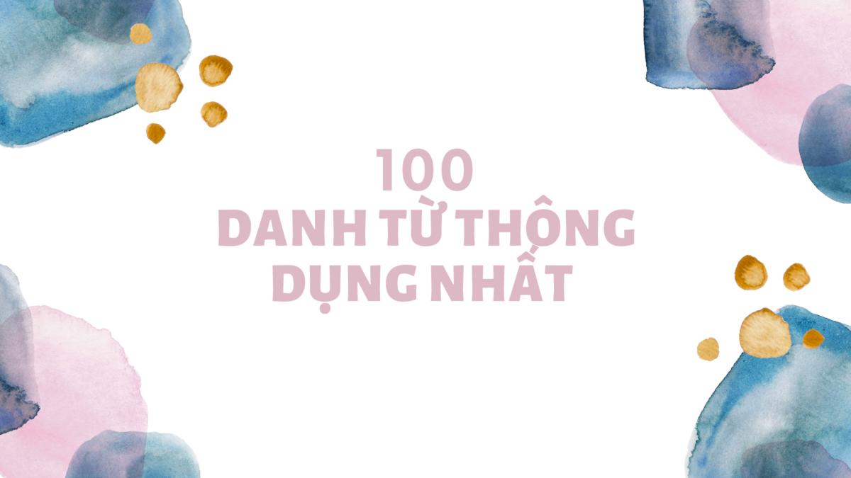 100 Danh từ thông dụng nhất trong tiếng Anh giao tiếp