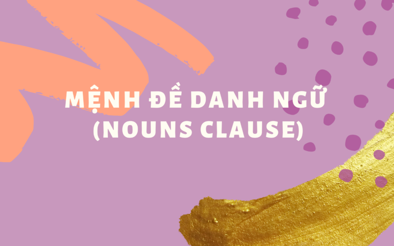 Mệnh đề danh ngữ (Nouns clause) trong tiếng Anh