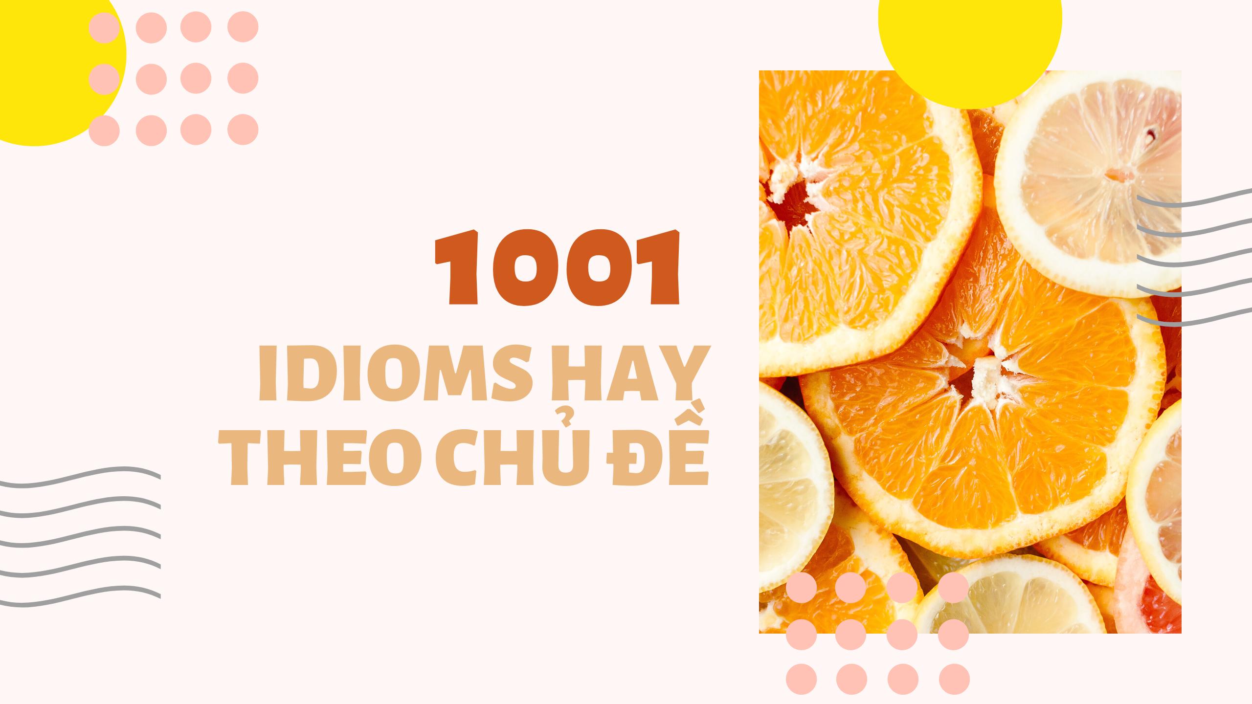 Tổng hợp 1001 idioms hay theo chủ đề