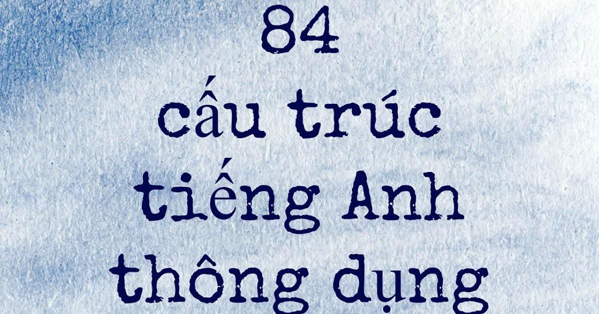 84 cấu trúc tiếng Anh bạn cần biết !!!