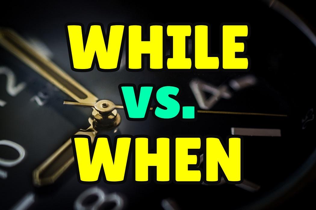 Cách dùng When, While