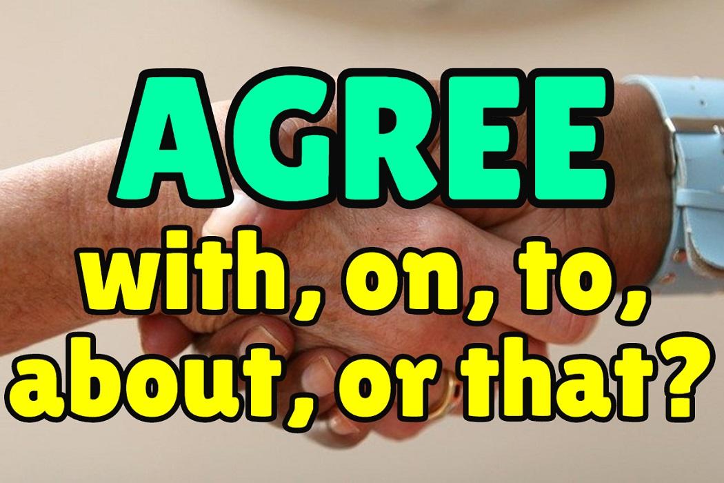 Cấu trúc và cách dùng Agree, Agree with, Agree to, Agree on, Agree about