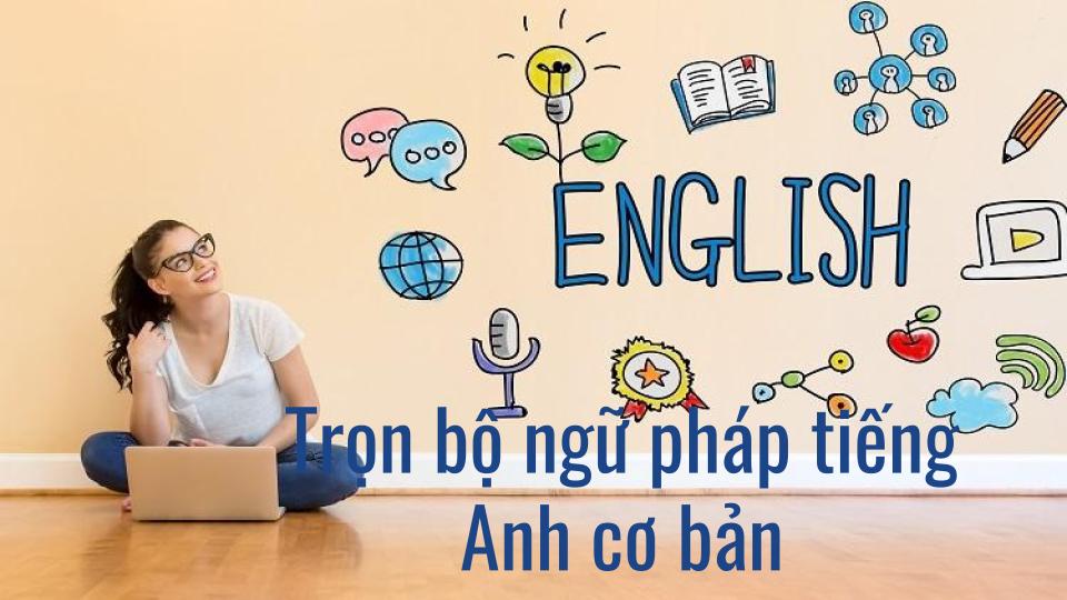 Trọn bộ ngữ pháp tiếng Anh cơ bản